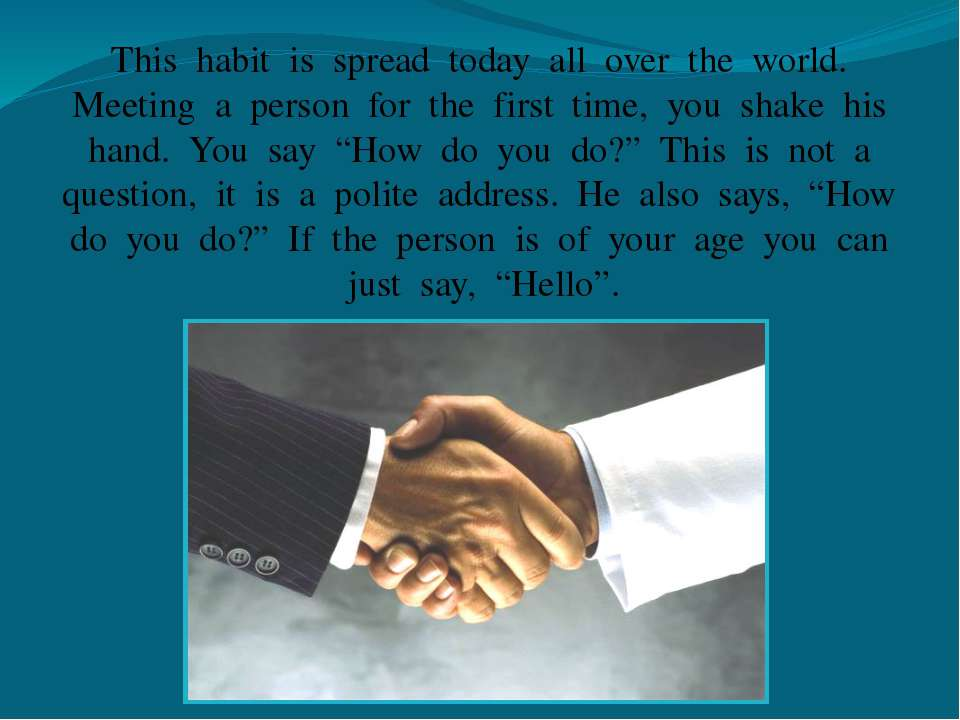 This habit is spread today all over the world. Meeting a person for the first...