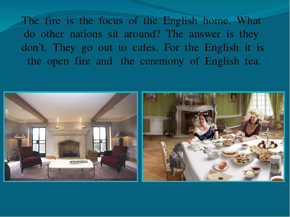 The fire is the focus of the English home. What do other nations sit around? ...