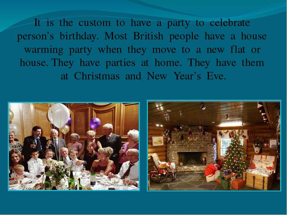 It is the custom to have a party to celebrate person's birthday. Most British...