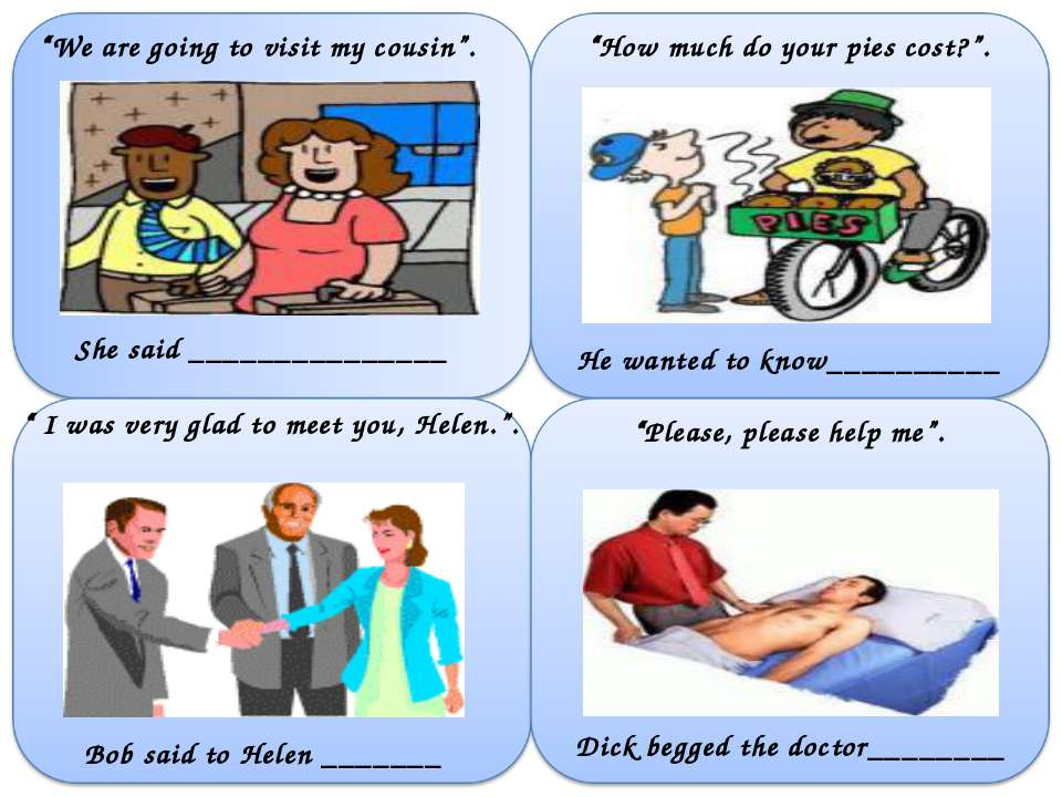 He wanted to know__________ Bob said to Helen _______ Dick begged the doctor_...