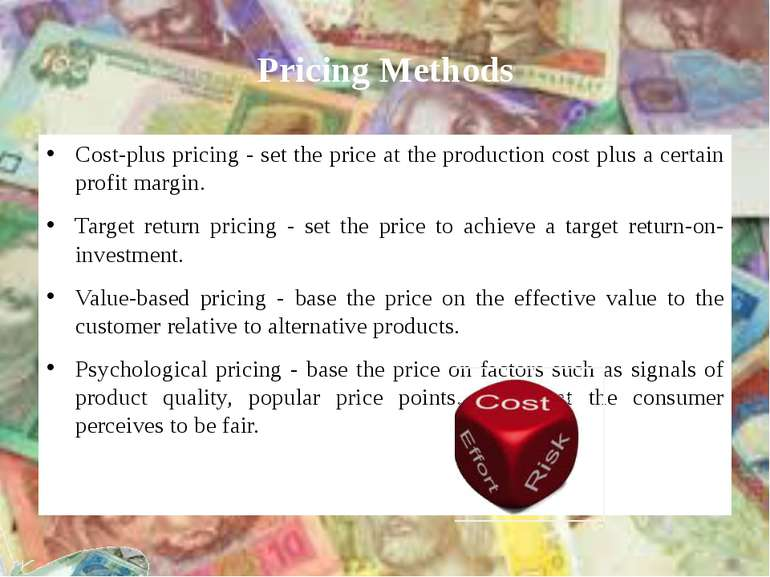 Pricing Methods Cost-plus pricing - set the price at the production cost plus...