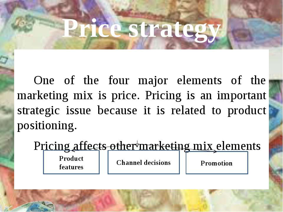Price strategy One of the four major elements of the marketing mix is price. ...