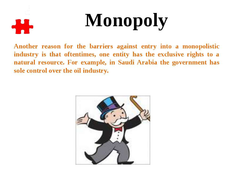 Another reason for the barriers against entry into a monopolistic industry is...