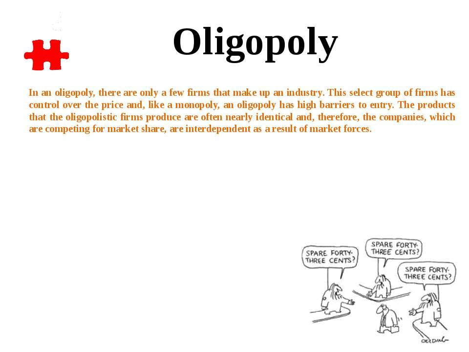 In an oligopoly, there are only a few firms that make up an industry. This se...