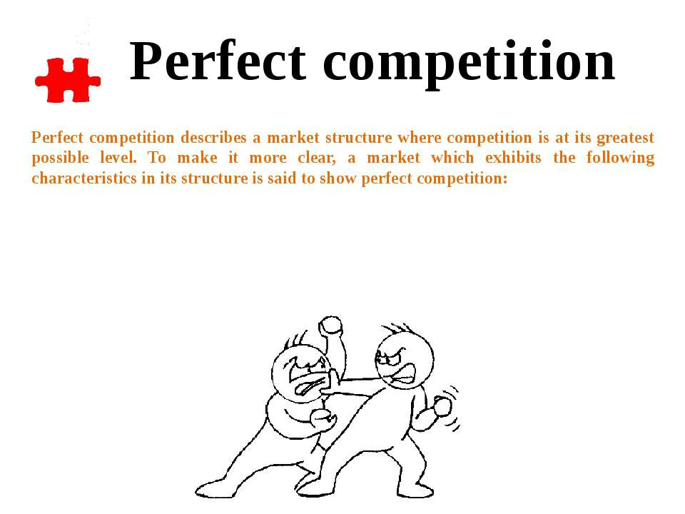 Perfect competition describes a market structure where competition is at its ...