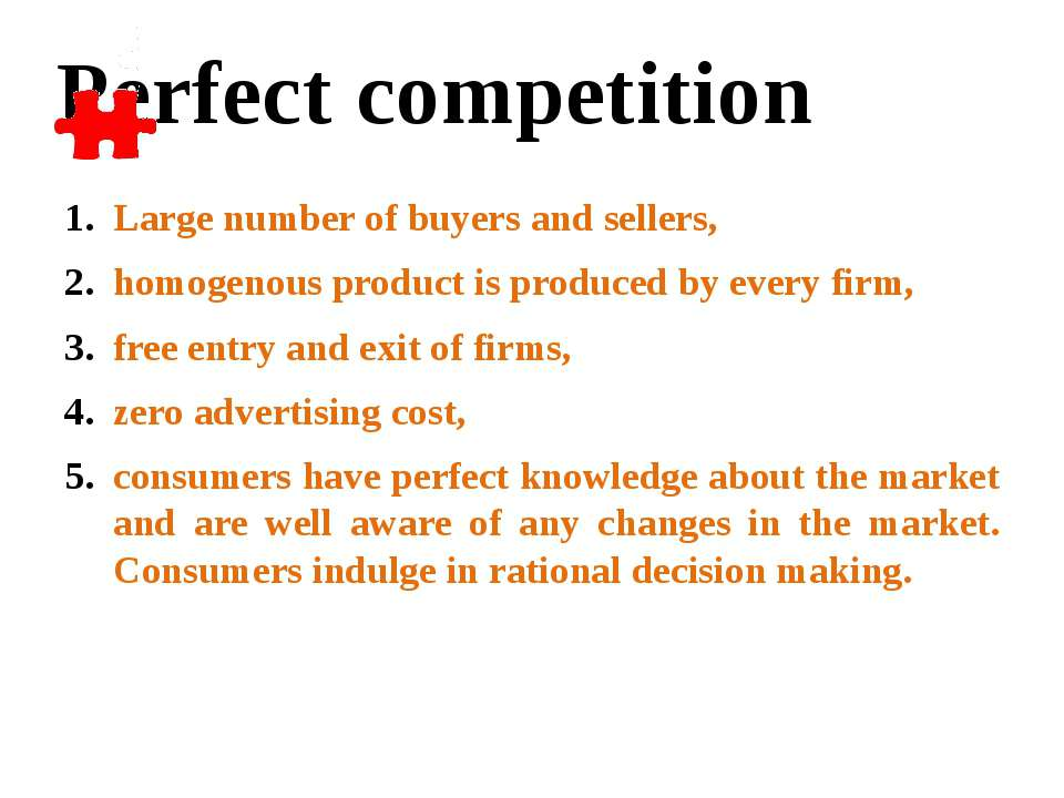 Large number of buyers and sellers, homogenous product is produced by every f...