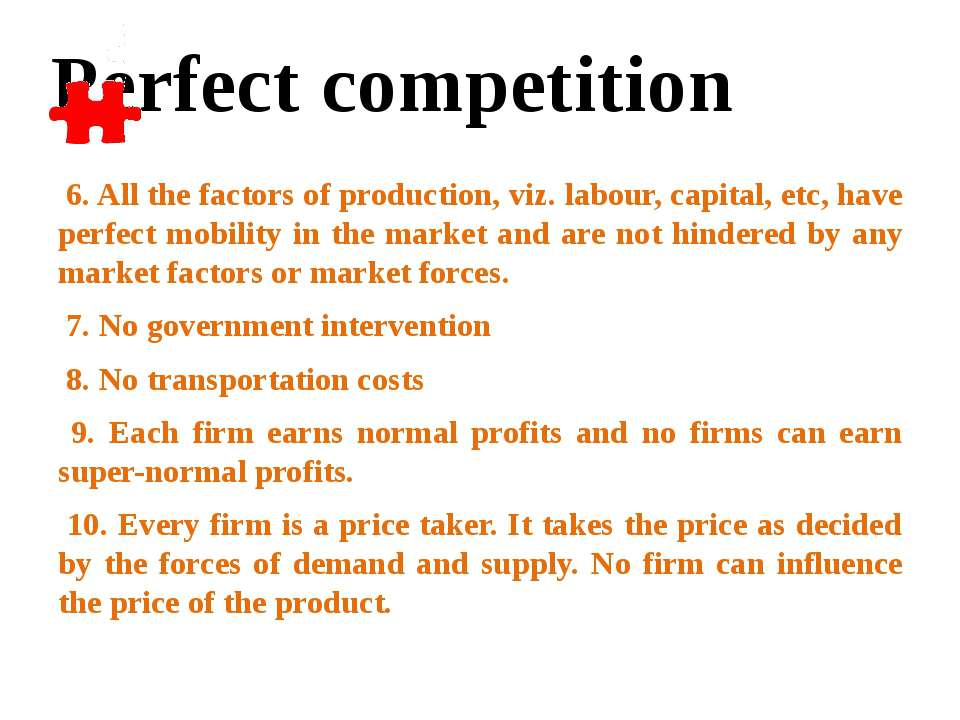 6. All the factors of production, viz. labour, capital, etc, have perfect mob...