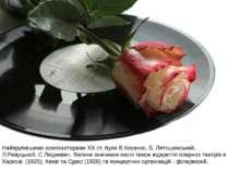 Найкрупнішими композиторами XX ст. були В.Косенко, Б. Лятошинський, Л.Ревуцьк...