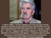 У квітні 1990 р. на базі Української Ґельсінської спілки виникла Українська р...