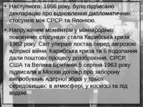 Наступного, 1956 року, було підписано декларацію про відновлення дипломатични...