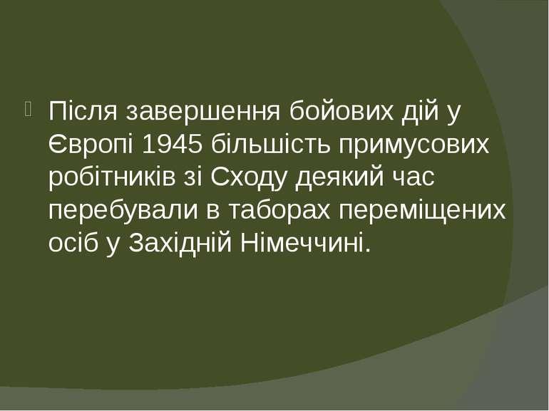 Після завершення бойових дій у Європі 1945 більшість примусових робітників зі...
