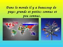 Dans le monde il y a beaucoup de pays: grands et petits; connus et peu connus.