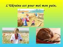 L'Ukraine est pour moi mon pain, mon toit ma vie.
