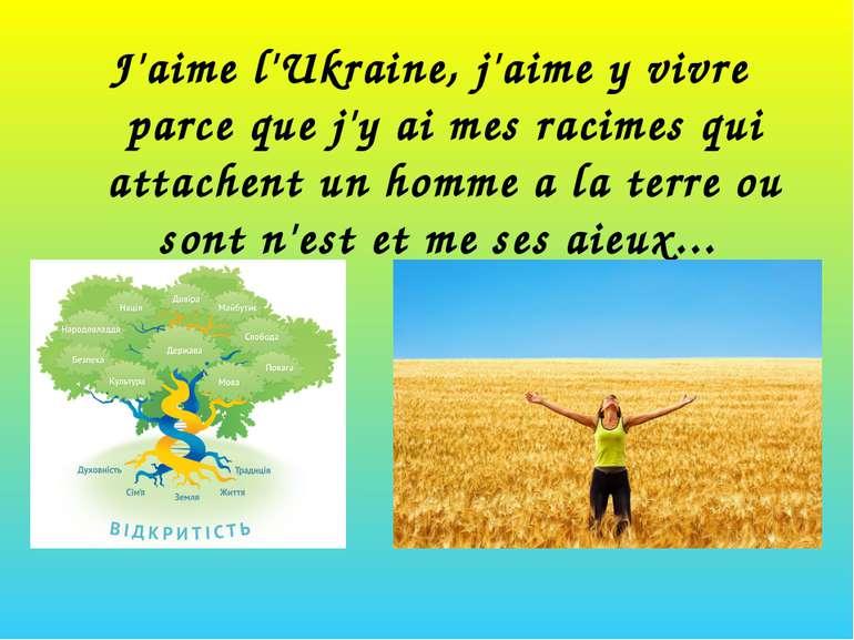 J'aime l'Ukraine, j'aime y vivre parce que j'y ai mes racimes qui attachent u...