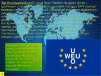 Західноєвропейський союз (англ. Western European Union) — організація, створе...