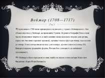Веймар (1708—1717) Отримавши в 1708 місце придворного музиканта у герцога Вей...