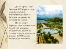 До 1678 року, коли Людовик XIV переніс сюди двір, Версаль був невеличким сели...