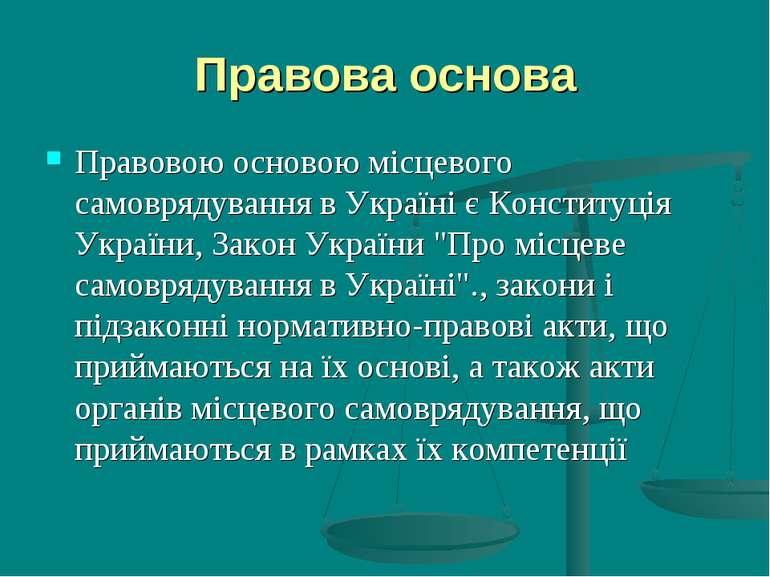 Правова основа Правовою основою місцевого самоврядування в Україні єКонститу...