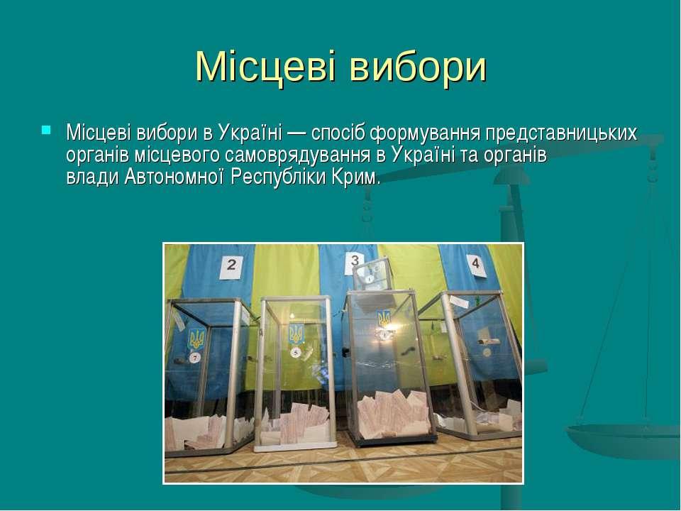 Місцеві вибори Місцеві вибори в Україні— спосіб формуванняпредставницьких о...