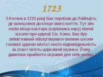1723 З Кетена в 1723 році Бах переїхав до Лейпціга, де залишився до кінця сво...
