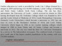 Higher education Further education in Leeds is provided by Leeds City College...