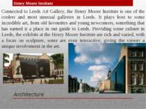 Architecture Connected to Leeds Art Gallery, the Henry Moore Institute is one...