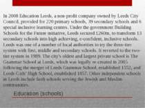 Education (schools) In 2008 Education Leeds, a non-profit company owned by Le...