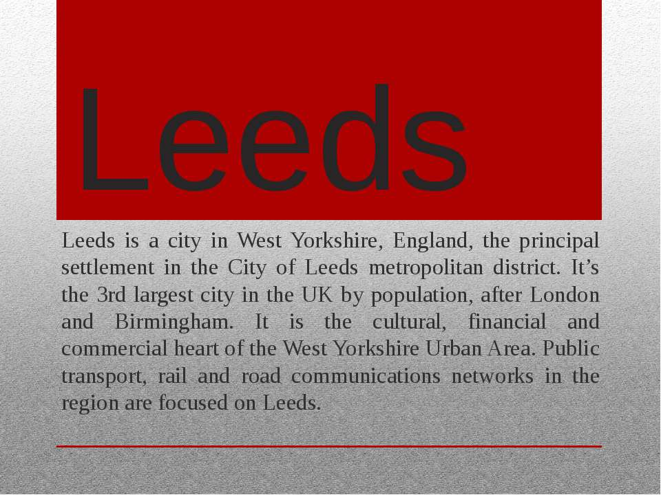Leeds Leeds is a city in West Yorkshire, England, the principal settlement in...