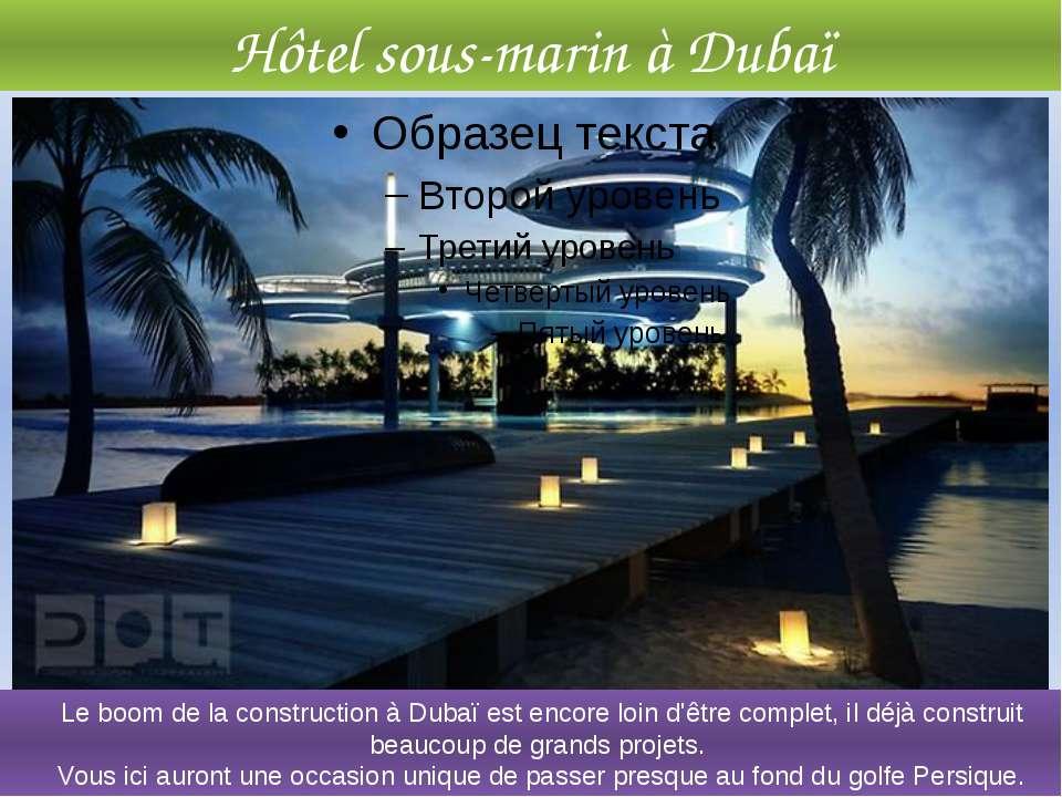 Hôtel sous-marin à Dubaï Le boom de la construction à Dubaï est encore loin d...