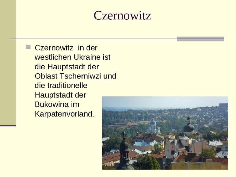 Czernowitz Czernowitz in der westlichen Ukraine ist die Hauptstadt der Oblast...