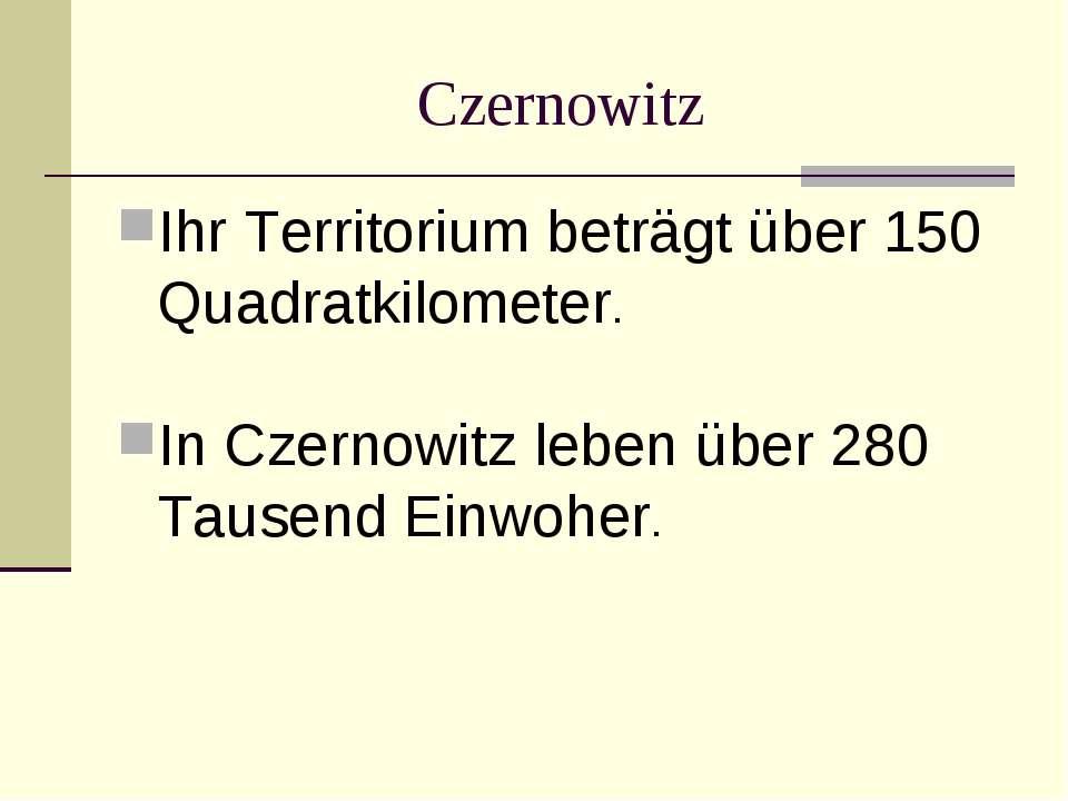 Czernowitz Ihr Territorium beträgt über 150 Quadratkilometer. In Czernowitz l...