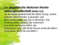 DieBayerische Motoren Werke Aktiengesellschaft (BMW AG) ist dieMuttergesel...