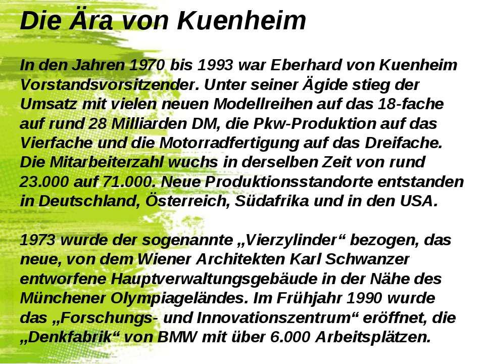 Die Ära von Kuenheim In den Jahren 1970 bis 1993 war Eberhard von Kuenheim Vo...