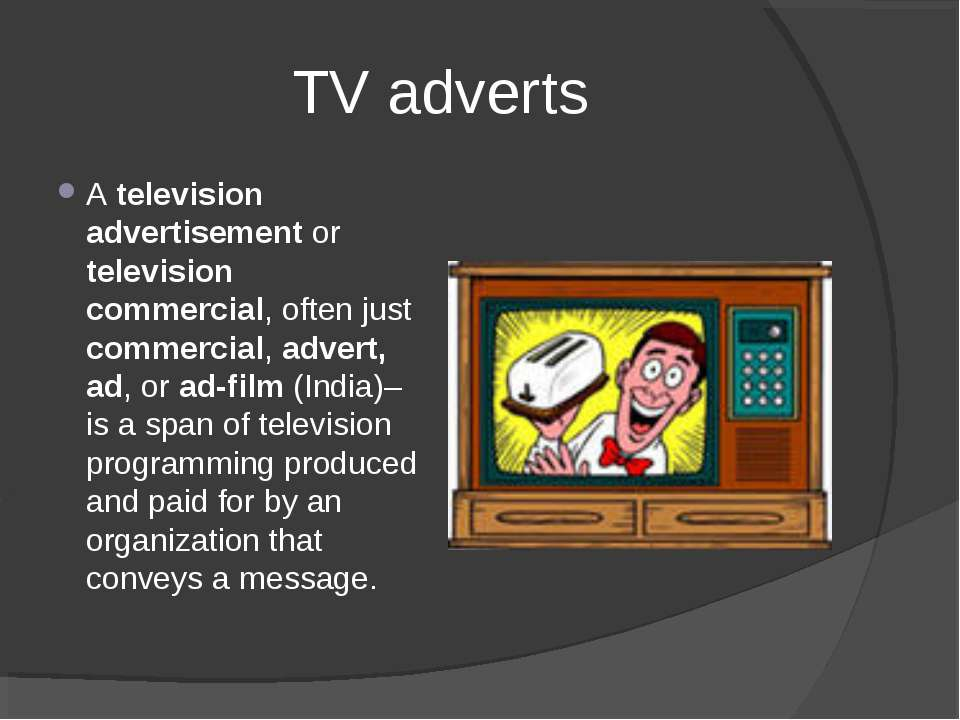 TV adverts A television advertisement or television commercial, often just co...