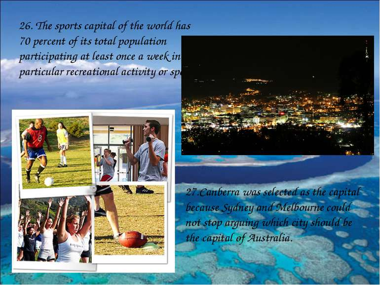 26. The sports capital of the world has 70 percent of its total population pa...