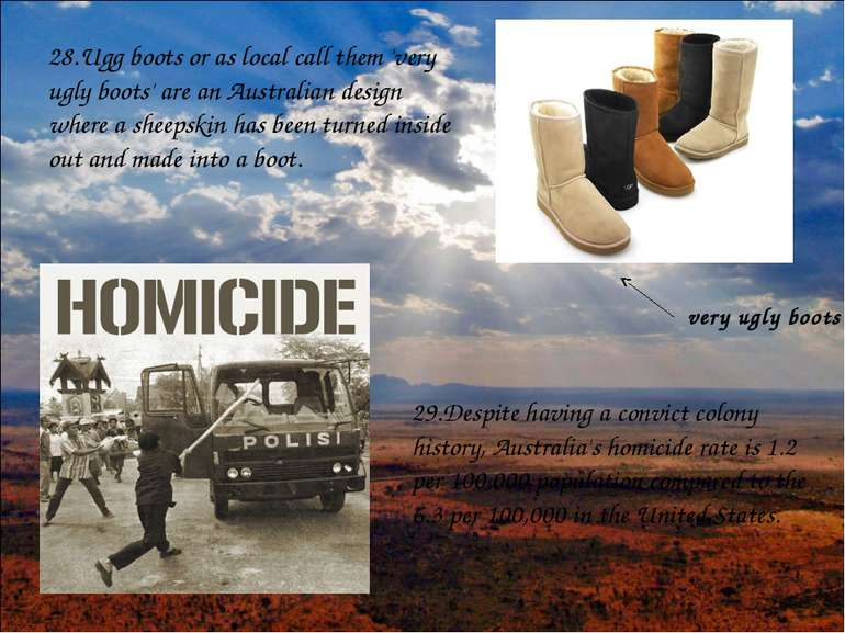 28.Ugg boots or as local call them 'very ugly boots' are an Australian design...