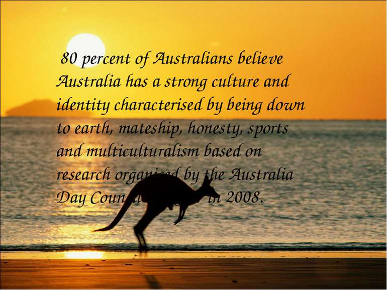 80 percent of Australians believe Australia has a strong culture and identity...