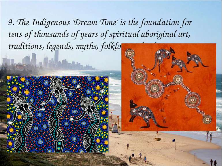 9. The Indigenous 'Dream Time' is the foundation for tens of thousands of yea...