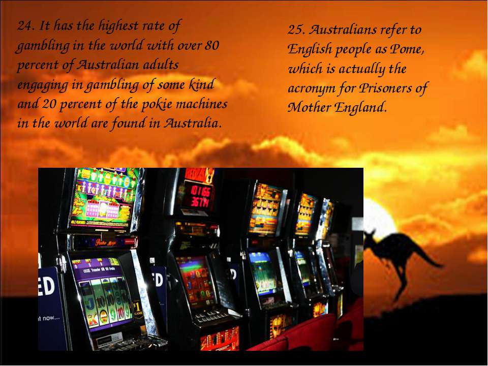 24. It has the highest rate of gambling in the world with over 80 percent of ...