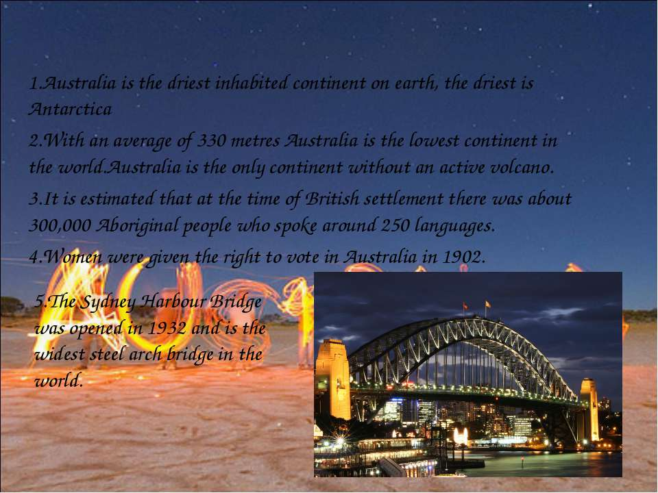 1.Australia is the driest inhabited continent on earth, the driest is Antarct...