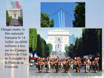 Chaque année, la fête nationale française le 14 Juillet, un défilé militaire ...