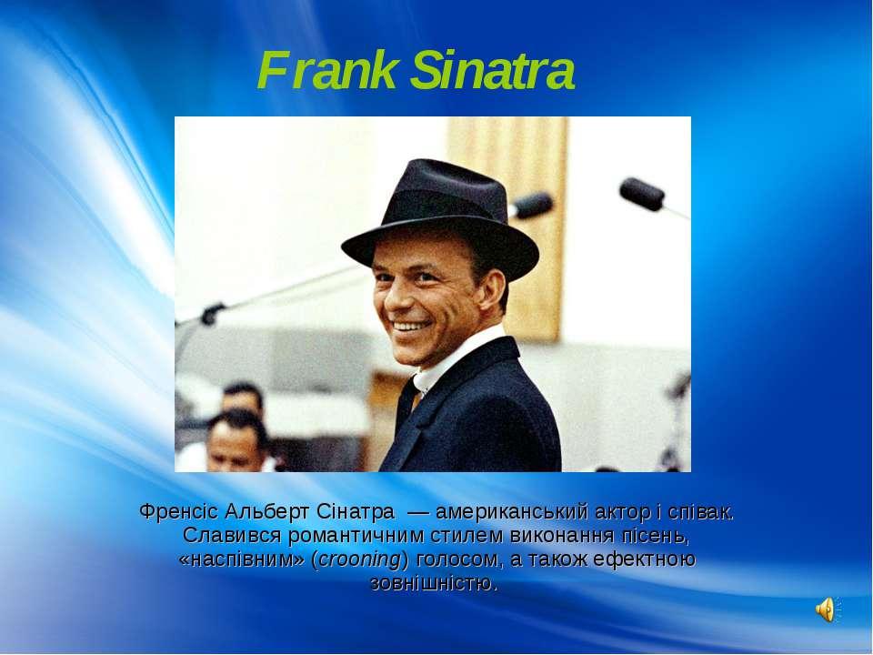 Frank Sinatra Френсіс Альберт Сінатра— американськийакторіспівак. Славив...
