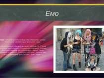 Емо Емо— молодіжна субкультура, яка утворилась на базі прибічників однойменно...