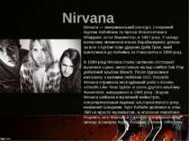 Nirvana Nirvana — американський рок-гурт, створений Куртом Кобейном та Крісом...