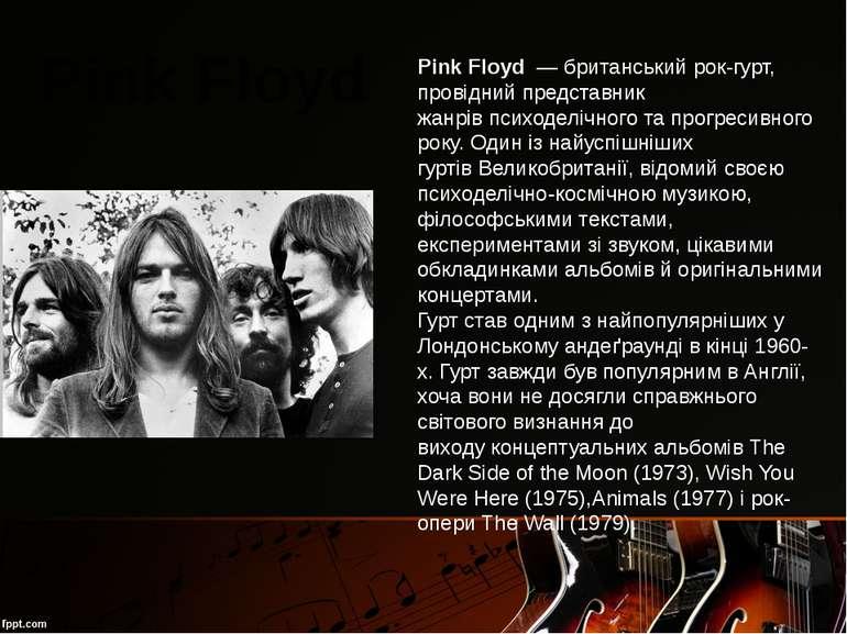 Pink Floyd—британськийрок-гурт, провідний представник жанрівпсиходелічно...