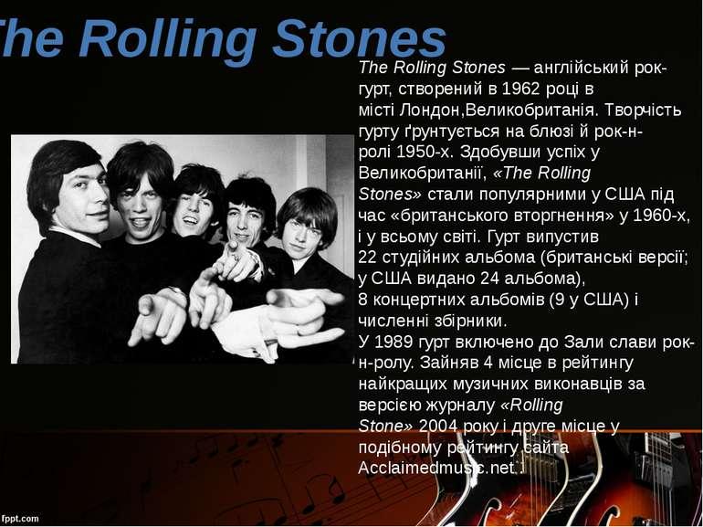The Rolling Stones—англійськийрок-гурт, створений в1962році в містіЛонд...