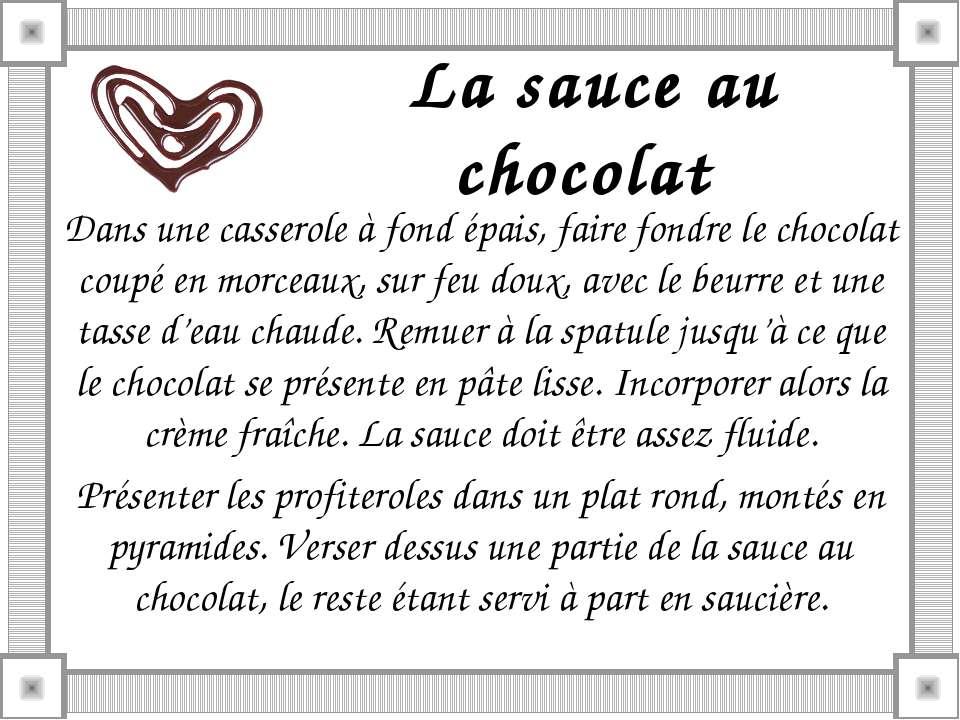 La sauce au chocolat Dans une casserole à fond épais, faire fondre le chocol...