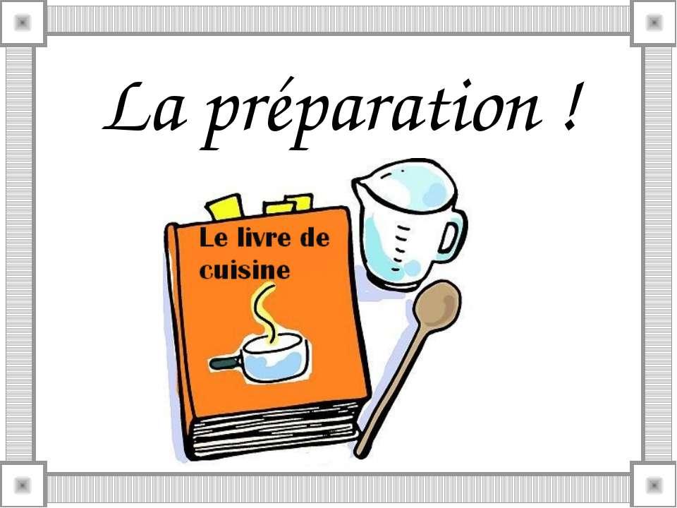 La préparation !