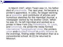 In March 1847, when Twain was 11, his father died of pneumonia. The next year...