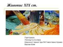 Живопис XIX ст. Підготувала Учениця 11-Б класу Класичної гімназії при ЛНУ іме...